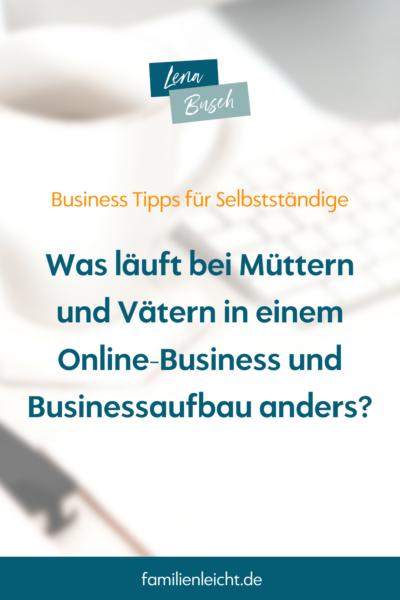 Was läuft bei Müttern und Vätern in einem Online-Business und Businessaufbau anders?